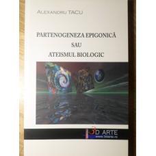 PARTENOGENEZA EPIGONICA SAU ATEISMUL BIOLOGIC