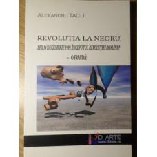 REVOLUTIA LA NEGRU. IASI 14 DECEMBRIE 1989, INCEPUTUL REVOLUTIEI ROMANE? O FRAUDA!